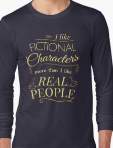 I like fictional characters more than real people Long Sleeve T-Shirt