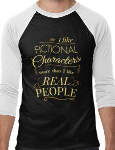 I like fictional characters more than real people Men's Baseball ¾ T-Shirt