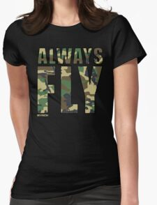 Always Fly in CAMO!!!! Womens Fitted T-Shirt