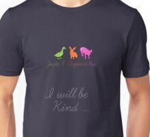 Juste4Aujourd'hui <NEW 2013> I will be kind Unisex T-Shirt