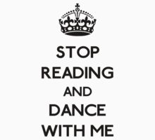 Stop reading and dance with me by GraceMostrens