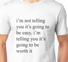 I'm Not Telling You It's Going To Be Easy.. Unisex T-Shirt