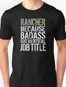 Excellent 'Rancher because Badass Isn't an Official Job Title' Tshirt, Accessories and Gifts T-Shirt