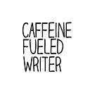 Caffeine Fueled Writer by Booky1312