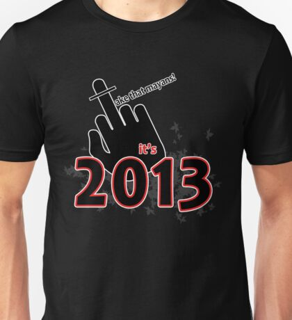 Take that mayans! It's 2013 T-Shirt
