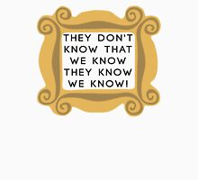 They Don't Know We Know - F.R.I.E.N.D.S Unisex T-Shirt