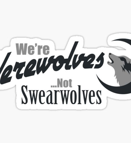 We're Werewolves, not Swearwolves Sticker