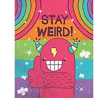 SUPER ULTRA MEGA EPIC STAY WEIRD! Photographic Print