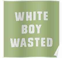 White boy wasted Poster