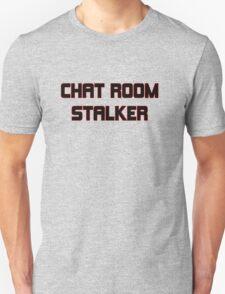 chat room stalker funny bro pub bar club tee T-Shirt