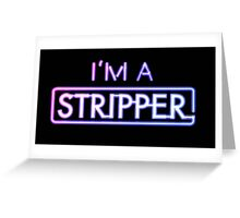 I'm a Stripper Greeting Card