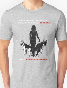 THE BEST PROTECTION ANY WOMAN CAN HAVE IS COURAGE AND A GERMAN SHEPHERD T-Shirt