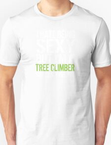 Humorous 'I Hate Being Sexy But I'm a Tree Climber So I Can't Help It' t-shirt and accessories. T-Shirt