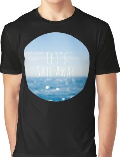 Let's Sail Away Graphic T-Shirt