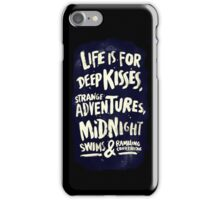 Life is for deep kisses, strange adventures, midnight swims and rambling conversations - Iphone Case  iPhone Case/Skin