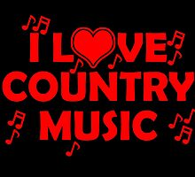 I LOVE COUNTRY MUSIC by fancytees