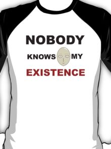 nobody knows my existence T-Shirt