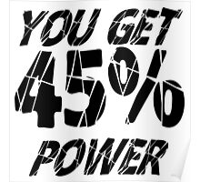 YOU GET 45% POWER Poster