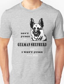 DON'T JUDGE MY GERMAN SHEPHERD AND I WON'T JUDGE YOUR KIDS  T-Shirt