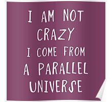 I am not crazy, I am from a parallel universe  Poster
