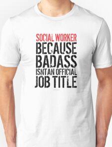 Social Worker because Badass Isn't an Official Job Title T-Shirt
