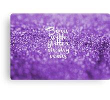 Glitter in my Veins (Lavender) Canvas Print