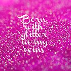Glitter in my Veins (Pink) by PaperAngels