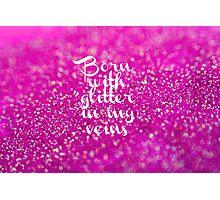 Glitter in my Veins (Pink) Photographic Print