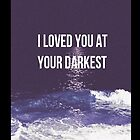 I loved you at your darkest (Ocean) - Iphone Case  by sullat04