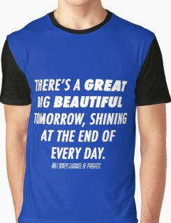 There's A Great Big Beautiful Tomorrow, Shining At The End Of Every Day Graphic T-Shirt