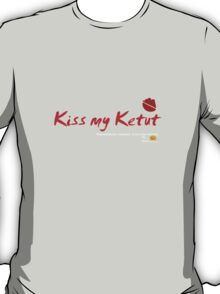 Kiss my Ketut T-Shirt