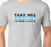 Take me Drunk! Unisex T-Shirt