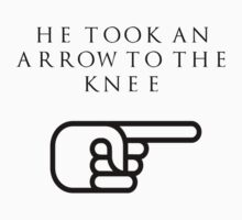 He Took An Arrow To The Knee (Black Type) by Jatts