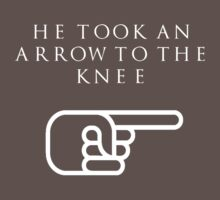 He Took An Arrow To The Knee (White Type) T-Shirt