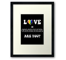 Love is Colorblind. Are You? Framed Print