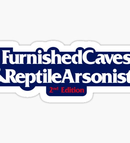 Furnished Caves & Reptile Arsonists Sticker