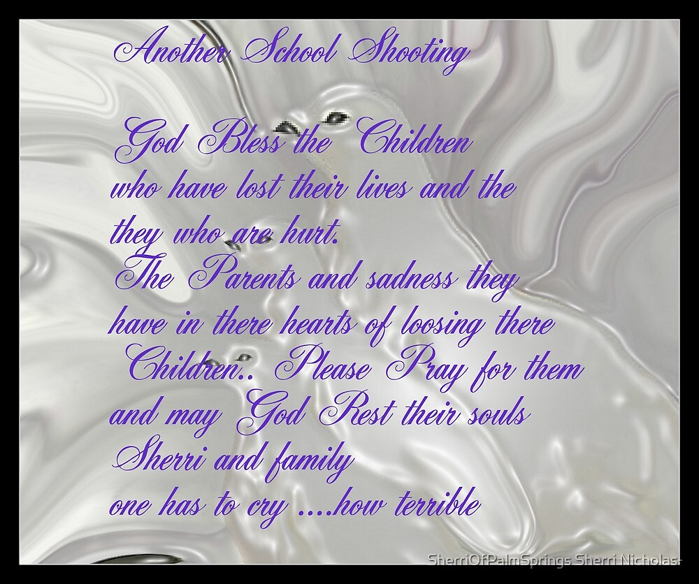 GOD BLESS THE VICTIMS OF THE SCHOOL SHOOTINGS DEDICATED  TO ALL THE LITTLE SOULS AND FAMILIES by Sherri     Nicholas