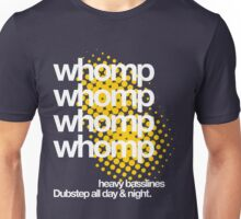 Whomp Whomp Whomp Dubstep All Day & Night. Unisex T-Shirt