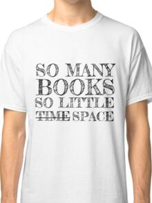 So Many Books, So Little Space Classic T-Shirt