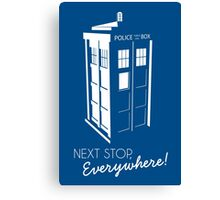 Police Call Box - Next Stop Everywhere! Canvas Print