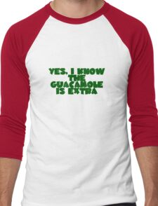 Yes, I know the guacamole is extra Men's Baseball ¾ T-Shirt