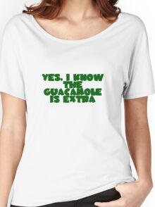 Yes, I know the guacamole is extra Women's Relaxed Fit T-Shirt