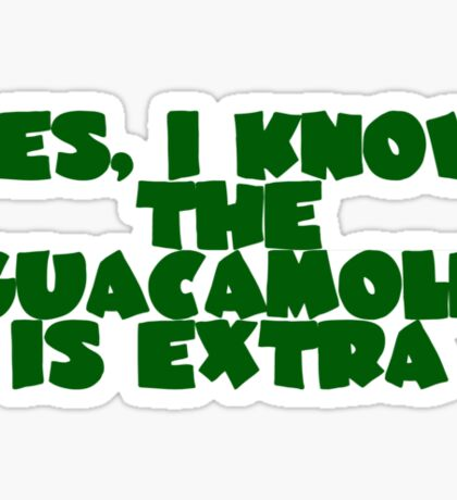 Yes, I know the guacamole is extra Sticker