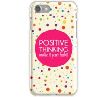 Positive Thinking Quote  iPhone Case/Skin