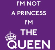 I'm not a princess I'm the Queen (white) by GraceMostrens