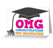 OMG congratulations you graduated! with mortar board Greeting Card