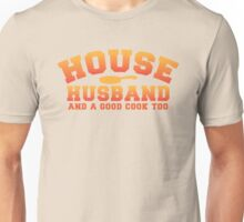 House husband and a good cook too  Unisex T-Shirt