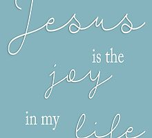 Jesus is the Joy in my Life by AndreaBaker