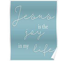 Jesus is the Joy in my Life Poster