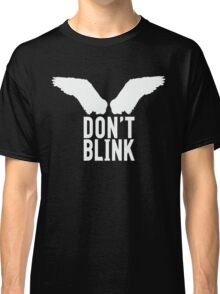 Don't Blink (white) Classic T-Shirt